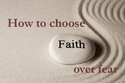 How to choose faith over fear