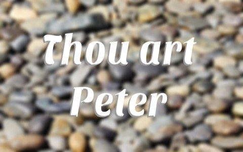 Why Did Jesus Say Peter Was The Rock On Which The Church Would Be Built
