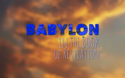 A Study of Babylon From The Book Of Revelation