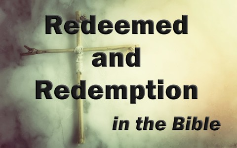 what-does-redeemed-or-redemption-mean-when-used-in-the-bible