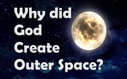 why-did-god-create-outer-space